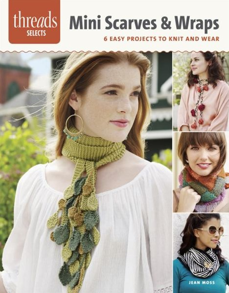 Threads Selects: Mini Scarves & Wraps: 6 Easy projects to knit and wear