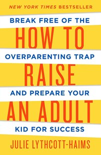 How to Raise an Adult by Julie Lythcott-Haims (9781627791779) - HardCover - Family & Relationships Parenting