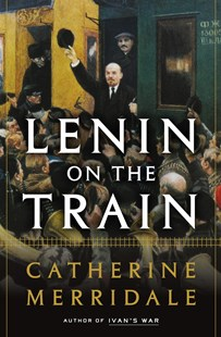 Lenin on the Train by Catherine Merridale (9781627793018) - HardCover - Biographies General Biographies