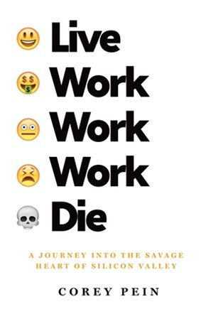 Live Work Work Work Die: A Journey into the Savage Heart of Silic