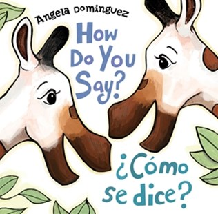 How Do You Say? / ¿Cómo Se Dice? by Angela Dominguez, Angela Dominguez (9781627794961) - HardCover - Non-Fiction Animals