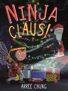 Ninja Claus! by Arree Chung (9781627795524) - HardCover - Children's Fiction Intermediate (5-7)