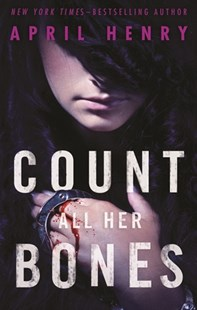 Count All Her Bones by April Henry (9781627795913) - HardCover - Children's Fiction Teenage (11-13)
