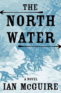 The North Water by Ian McGuire (9781627795944) - HardCover - Adventure Fiction