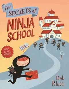 The Secrets of Ninja School by Deb Pilutti (9781627796491) - HardCover - Picture Books
