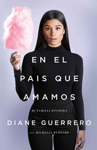 El País Que Amamos by Diane Guerrero, Michelle Burford (9781627798334) - PaperBack - Biographies Entertainment