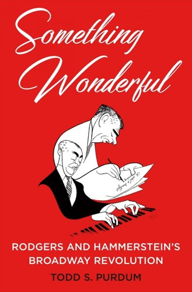 Something Wonderful:Rodgers and Hammerstein's Broadway Revolution