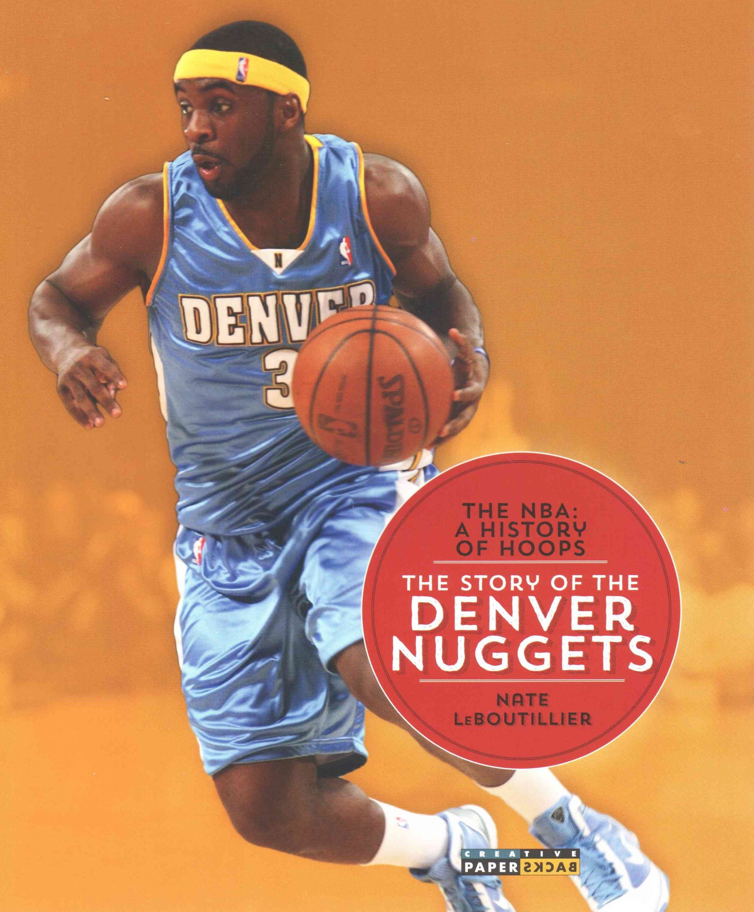The NBA: a History of Hoops: the Story of the Denver Nuggets