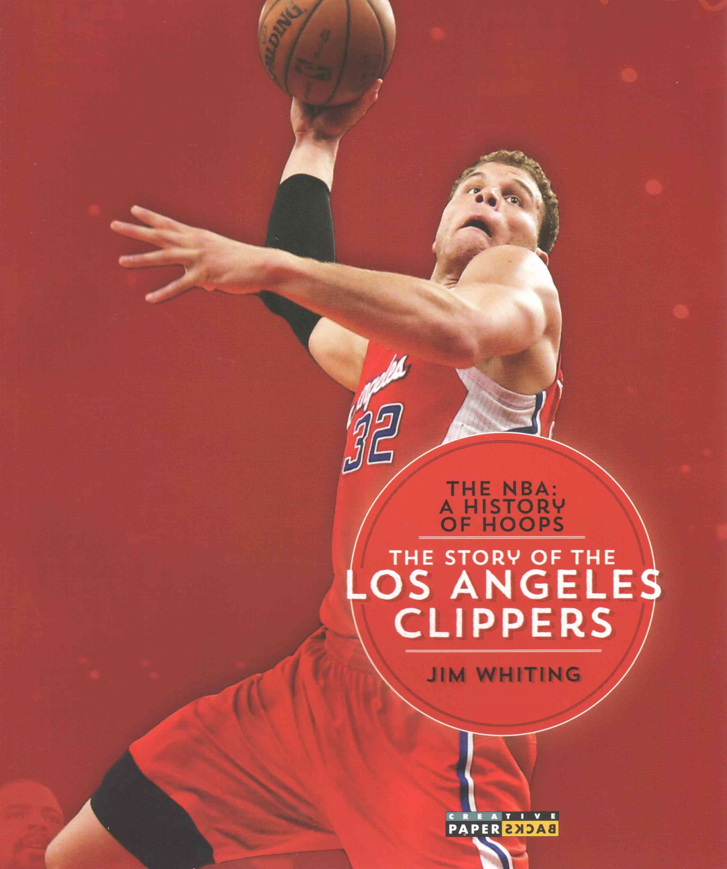 The NBA: a History of Hoops: the Story of the Los Angeles Clippers