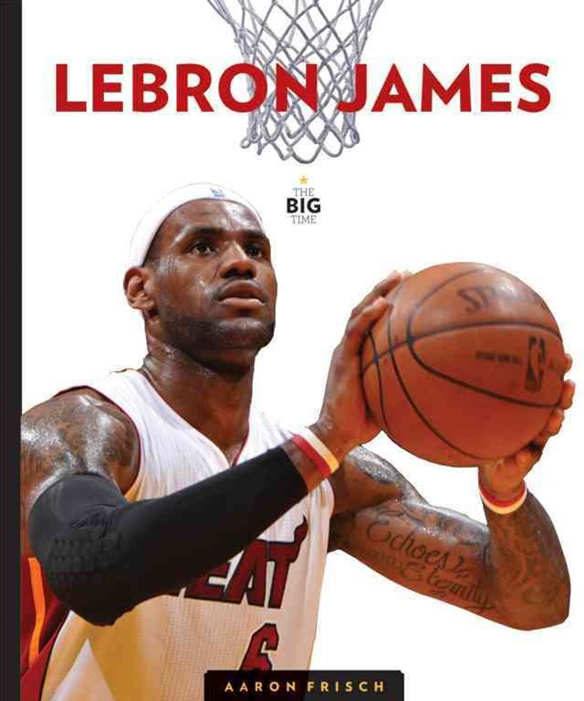 The Big Time: Lebron James