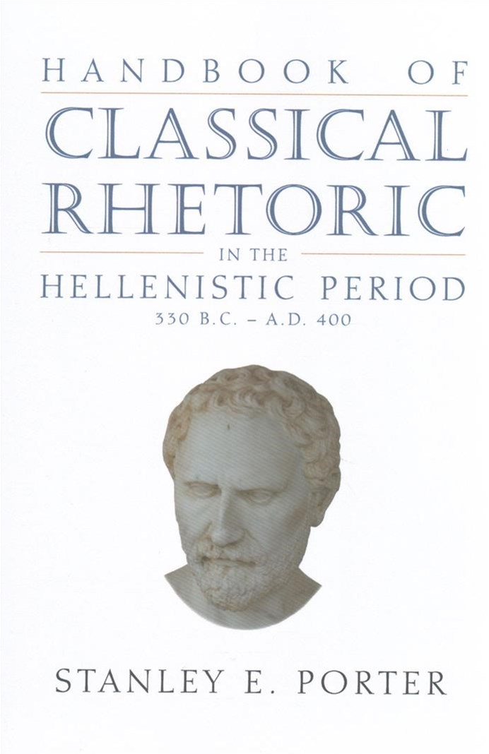 Handbook of Classical Rhetoric in the Hellenistic Period 330 B.c. - A.d. 400