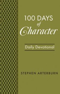 Book: 100 Days of Character by Stephen Arterburn (9781628624953) - PaperBack - Religion & Spirituality Christianity