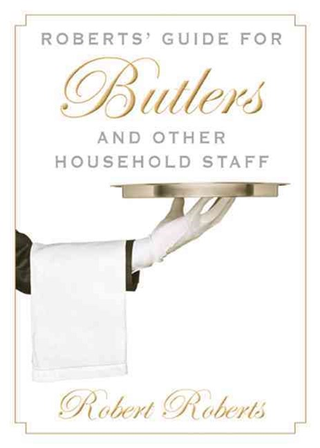 Roberts' Guide for Butlers and Other Household Staff