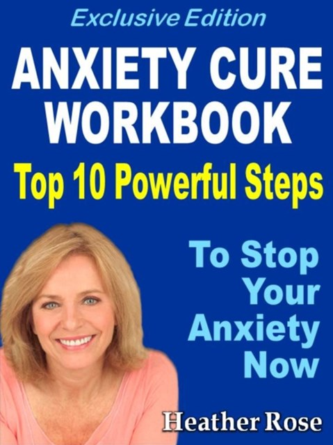 Anxiety Workbook:Top 10 Powerful Steps How To Stop Your Anxiety Now.