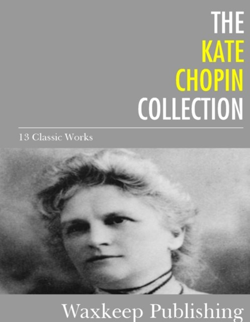 Kate Chopin Collection: 13 Classic Works