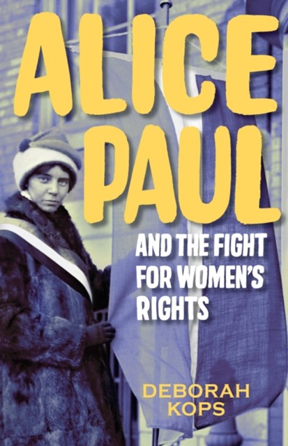 Alice Paul and the Fight for Women's Rights