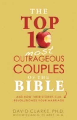 Top 10 Most Outrageous Couples of the Bible