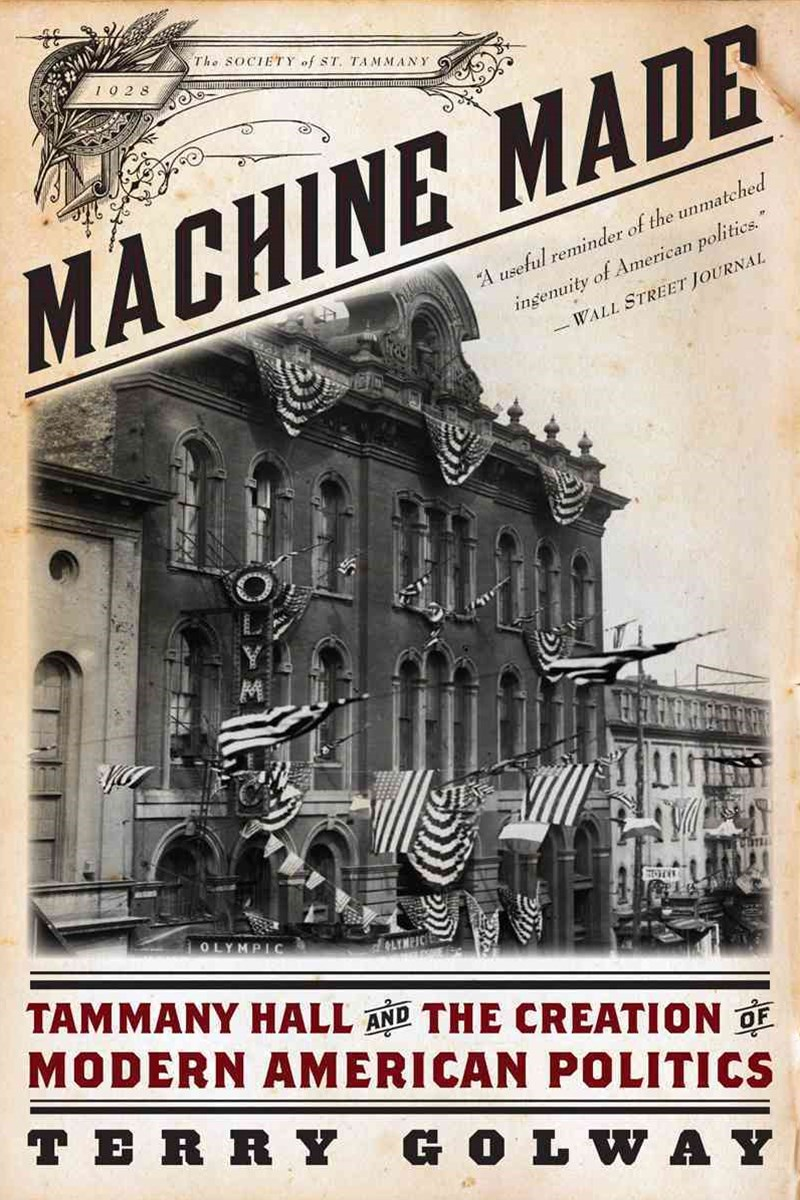 Machine Made Tammany Hall and the Creation of Modern American Politics