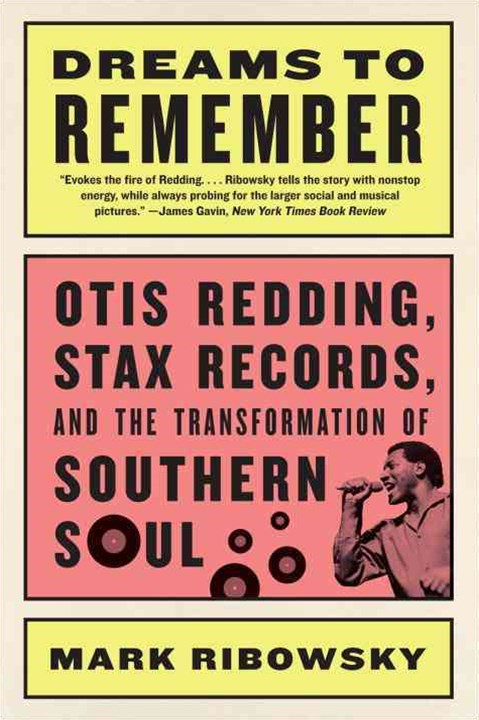 Dreams to Remember Otis Redding, Stax Records, and the Transformation of Southern Soul