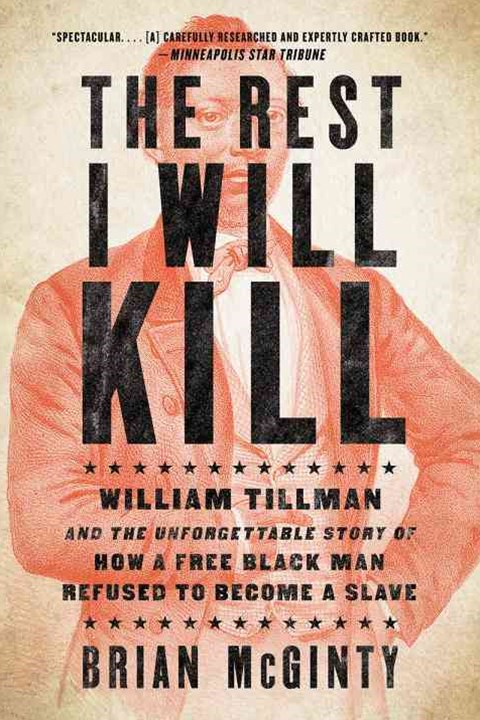 The Rest I Will Kill William Tillman and the Unforgettable Story of How a Free Black Man Refused to Become a Slave
