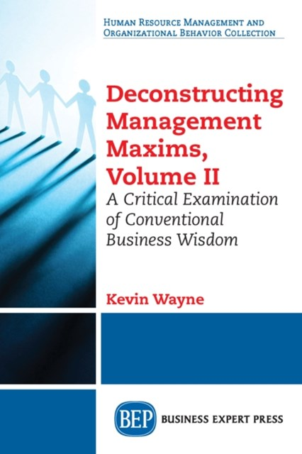Deconstructing Management Maxims, Volume II