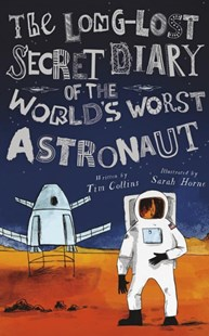 The Long-lost Secret Diary of the World's Worst Astronaut by Tim Collins, Sarah Horne (9781631631924) - PaperBack - Children's Fiction Older Readers (8-10)