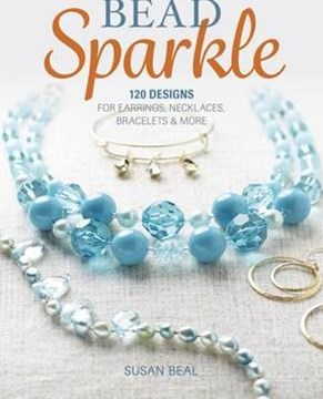 Bead Sparkle: 120 Designs for Earrings, Necklaces, Bracelets & More