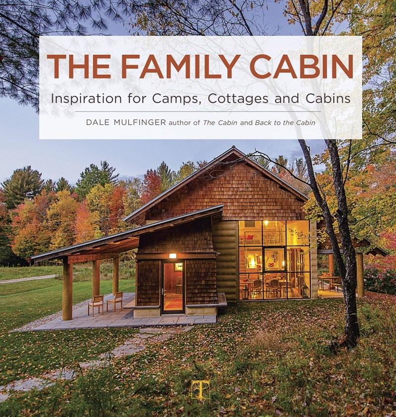 Family Cabin: Inspiration for Camps, Cottages and Cabins