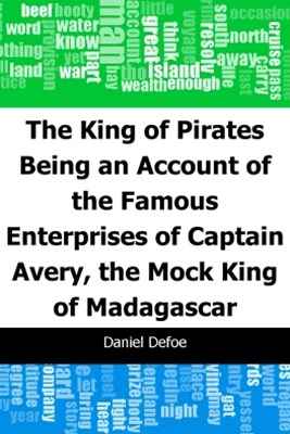 The King of Pirates: Being an Account of the Famous Enterprises of Captain: Avery, the Mock King of