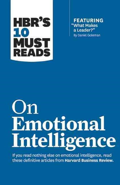 HBR's 10 Must Reads on Emotional Intelligence (with featured article &quote;What Makes a Leader?&quote; by Daniel Goleman)(HBR's 10 Must Reads)