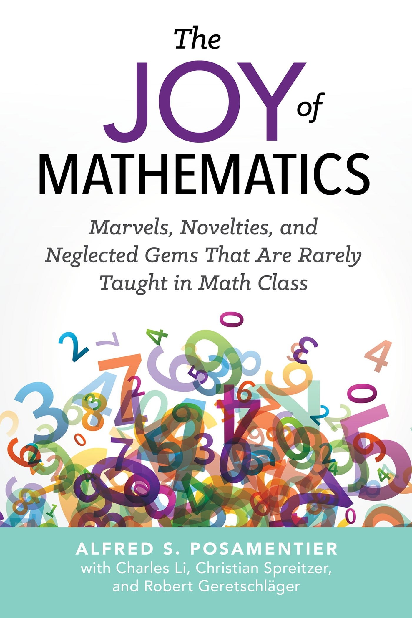 The Joy Of Mathematics: Marvels, Novelties, and Neglected Gems That Are Rarely Taught in Math Class