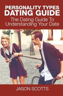 Personality Types Dating Guide by Jason Scotts (9781635016109) - PaperBack - Family & Relationships Teens