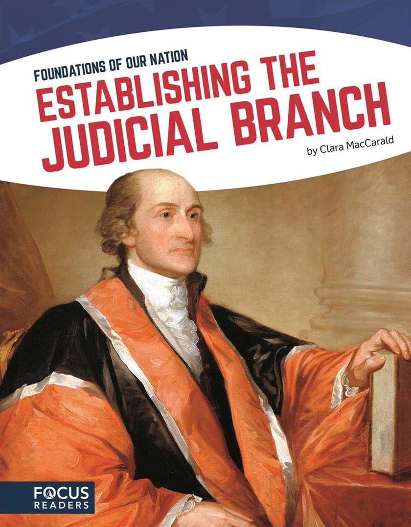 Foundations of Our Nation: Establishing the Judicial Branch