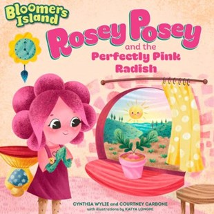 Rosey Posey and the Perfectly Pink Radish by Cynthia and Carbon Wylie, Courtney Carbone, Katya Longhi (9781635650549) - PaperBack - Children's Fiction