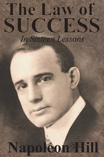 The Law of Success in Sixteen Lessons by Napoleon Hill by Napoleon Hill (9781640321069) - PaperBack - Business & Finance