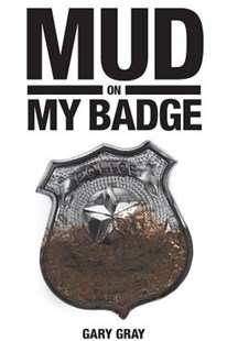 Mud on My Badge by Gary Gray (9781642149357) - PaperBack - Biographies General Biographies