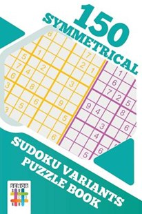 150 Symmetrical Sudoku Variants Puzzle Book by Senor Sudoku (9781645215974) - PaperBack - Craft & Hobbies Puzzles & Games