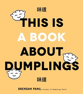 This Is A Book About Dumplings by Brendan Pang (9781645670346) - PaperBack - Cooking