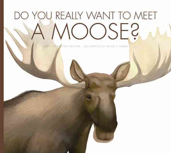 Do You Really Want to Meet a Moose?
