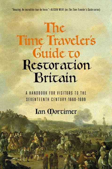 The Time Traveler's Guide to Restoration England
