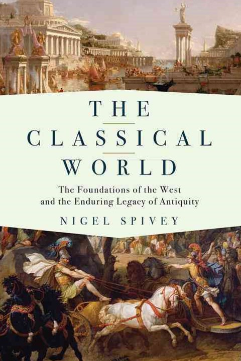 Classical World - The Foundations of the West and the Enduring Legacy of Antiquity