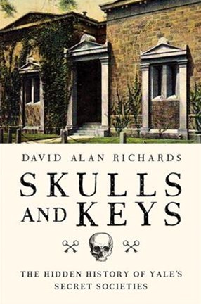 Skulls and Keys the Hidden History of Yale's Secret Societies