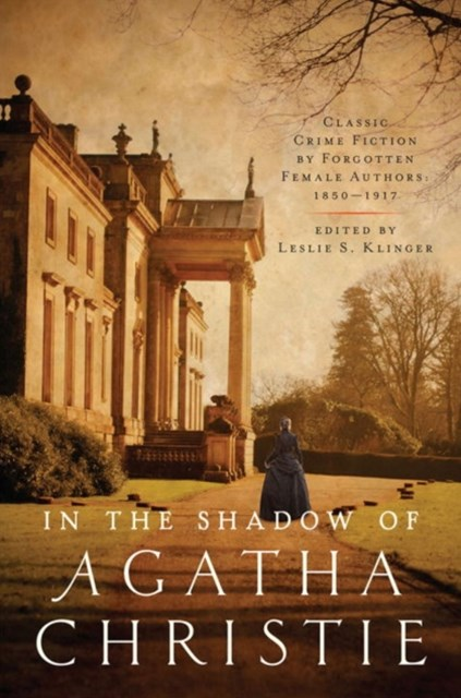 In the Shadow of Agatha Christie Classic Crime Fiction By Forgotten Female Authors