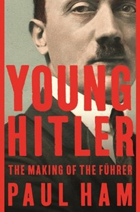 Young Hitler by Paul Ham (9781681777474) - HardCover - Biographies Political