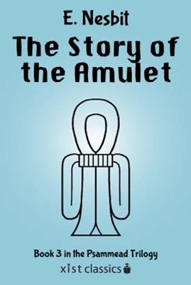 (ebook) The Story of the Amulet (Psammead Trilogy # 3)