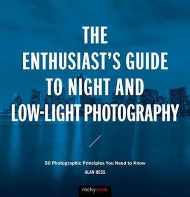 The Enthusiast's Guide to Night and Low-Light Photography