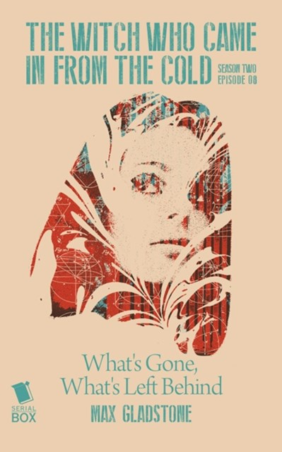 (ebook) What's Gone, What's Left Behind (The Witch Who Came in from the Cold Season 2 Episode 8)