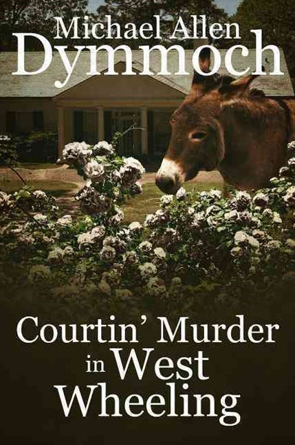 Courtin' Murder in West Wheeling