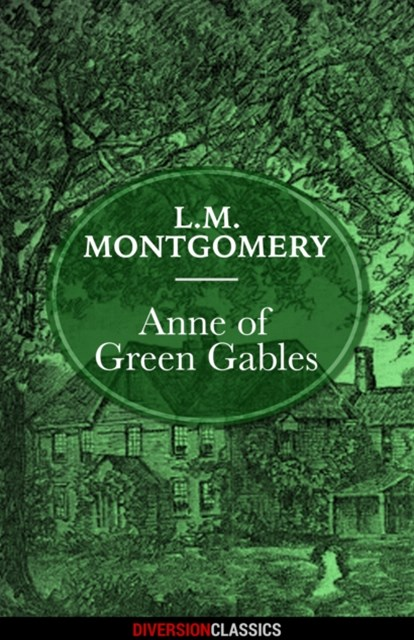 Anne of Green Gables (Diversion Classics)