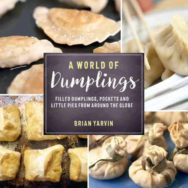 A World of Dumplings Filled Dumplings, Pockets, and Little Pies From Around the Globe